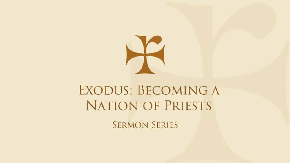 Exodus: Becoming a Nation of Priests