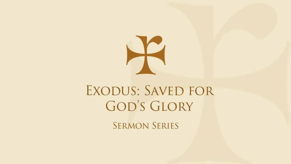 Exodus: Saved for God\'s Glory