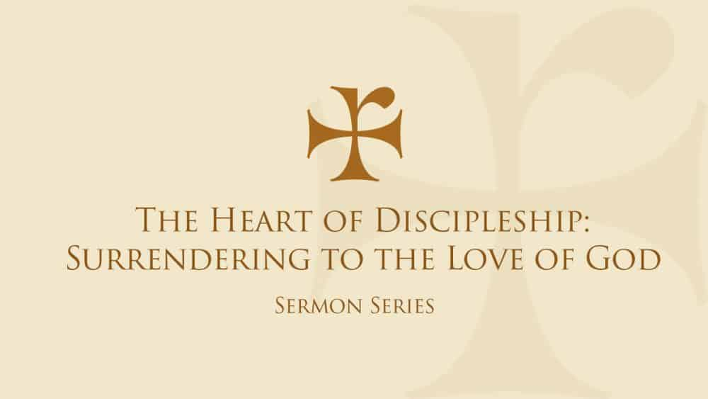 The Heart of Discipleship: Surrendering to the Love of God