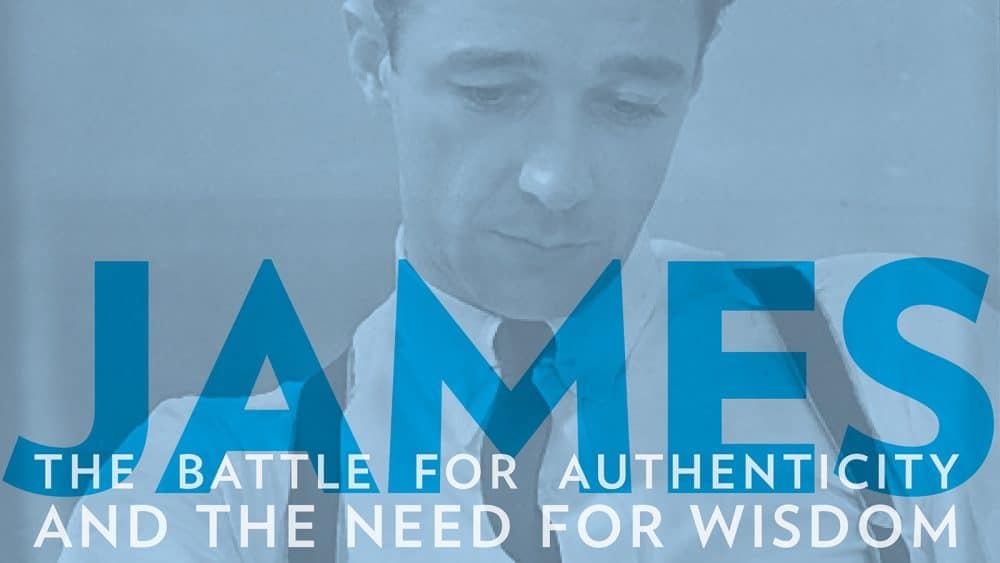 James: The Battle for Authenticity & The Need for Wisdom