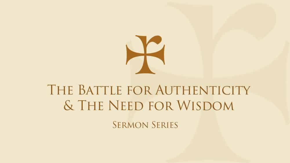The Battle for Authenticity & The Need for Wisdom